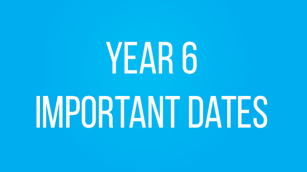 Image for Year 6 Important Dates